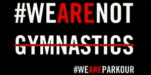 We are parkour We are not gymnastics. Against fig enroachment